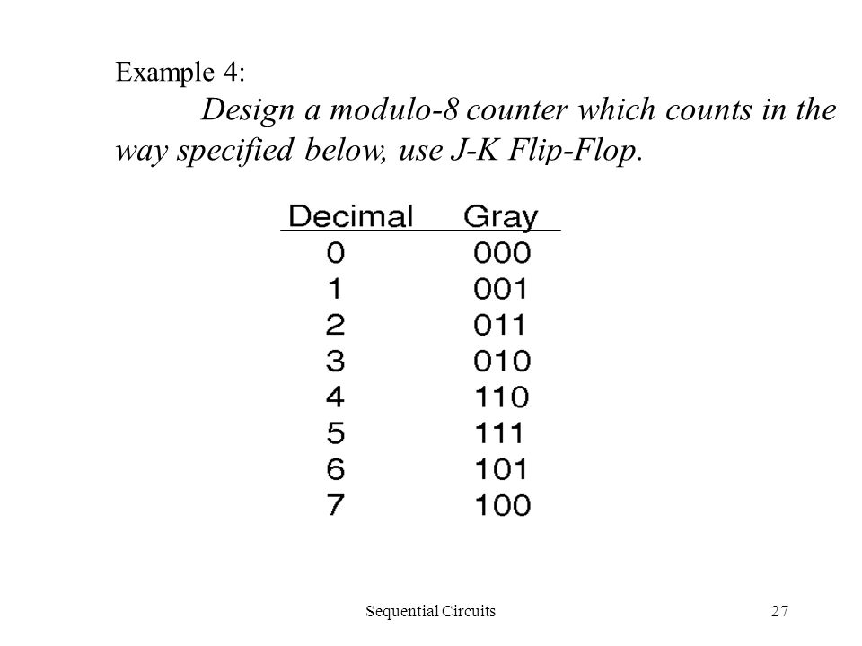 Sequential Circuits27 Example 4: Design a modulo-8 counter which counts in the way specified below, use J-K Flip-Flop.