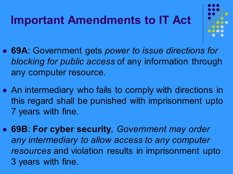 Important Amendments to IT Act 69A: Government gets power to issue directions for blocking for public access of any information through any computer r