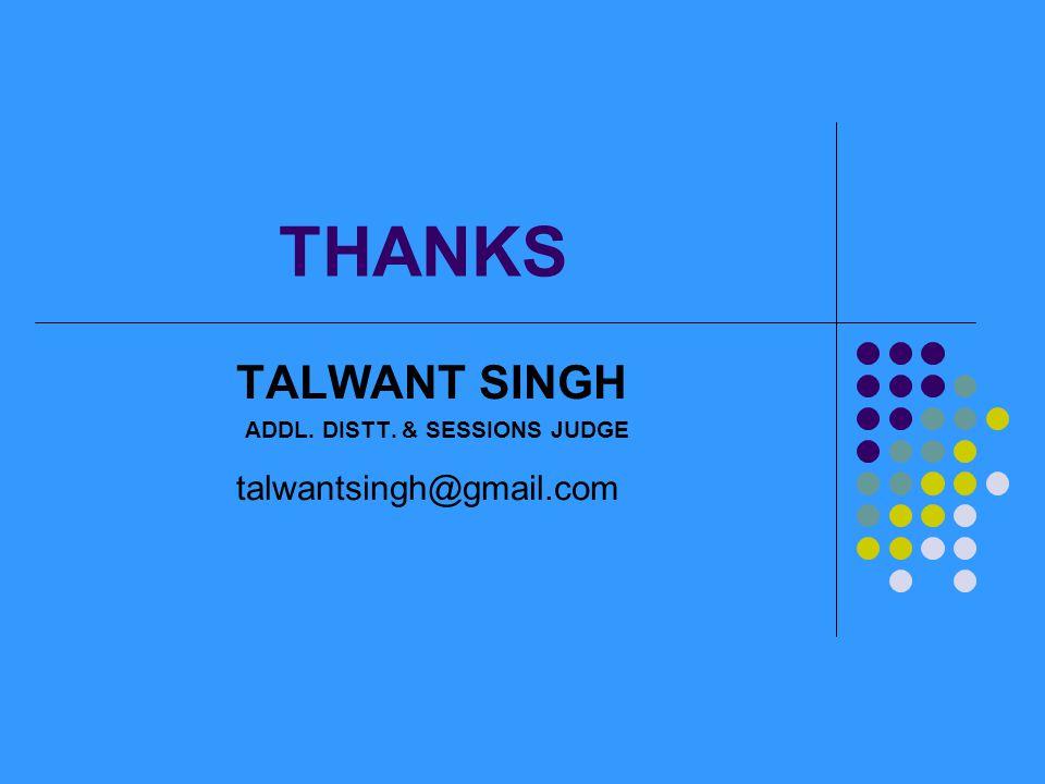THANKS TALWANT SINGH ADDL. DISTT. & SESSIONS JUDGE talwantsingh@gmail.com