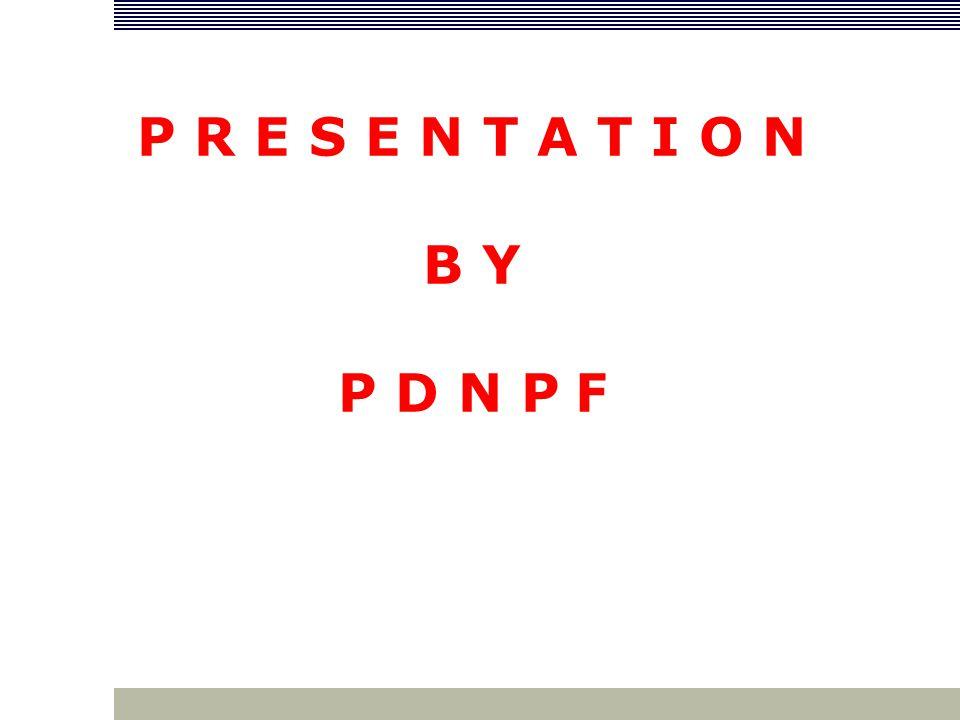 CONTACT POINT PDNPF (O) : 23011527, 23010346 23013656 (M) : 98107 68031 FAX : 2301 3656 : 2301 0683 E-mail: jdnpf@rediffmail.com