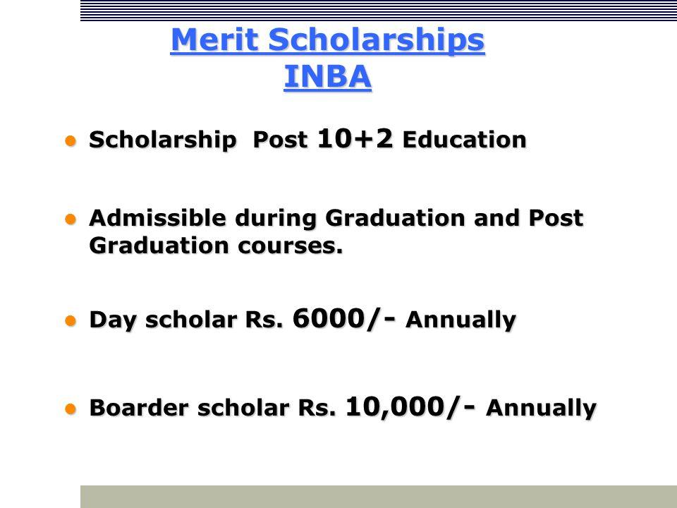 Merit Scholarships INBA Scholarship Post 10+2 Education Scholarship Post 10+2 Education Admissible during Graduation and Post Graduation courses. Admi
