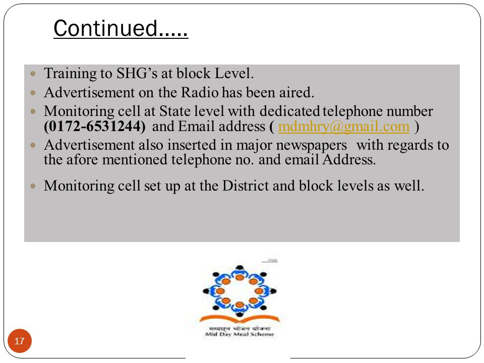 Continued….. 17 Training to SHG's at block Level. Advertisement on the Radio has been aired. Monitoring cell at State level with dedicated telephone n