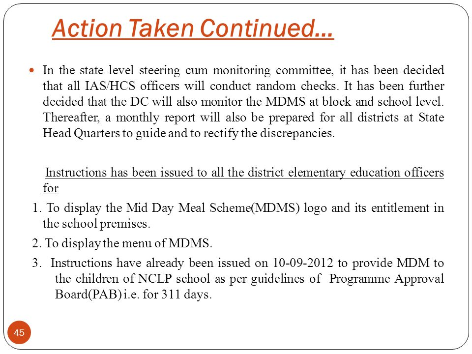 Action Taken Continued… 45 In the state level steering cum monitoring committee, it has been decided that all IAS/HCS officers will conduct random checks.
