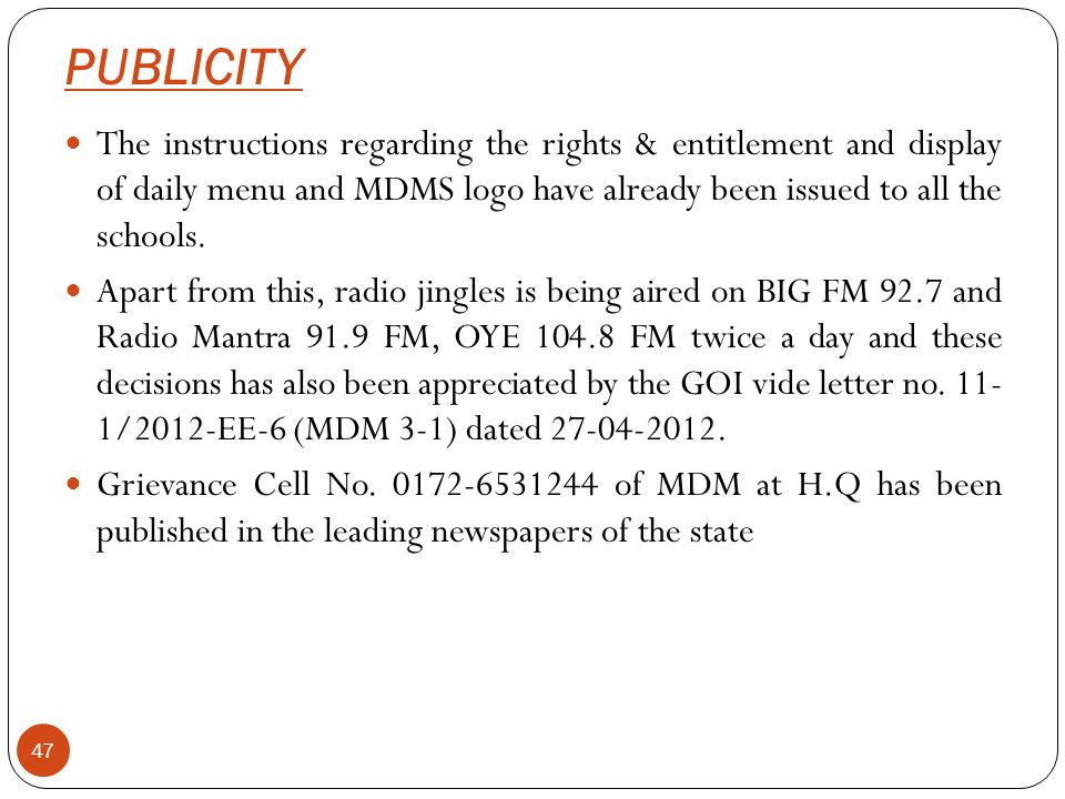 PUBLICITY 47 The instructions regarding the rights & entitlement and display of daily menu and MDMS logo have already been issued to all the schools.