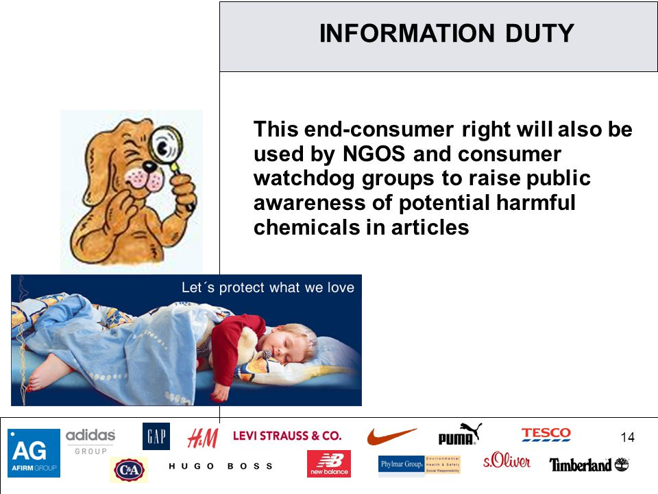 14 This end-consumer right will also be used by NGOS and consumer watchdog groups to raise public awareness of potential harmful chemicals in articles INFORMATION DUTY