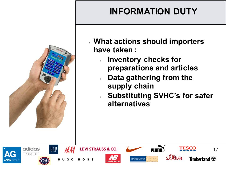 17  What actions should importers have taken :  Inventory checks for preparations and articles  Data gathering from the supply chain  Substituting SVHC's for safer alternatives INFORMATION DUTY
