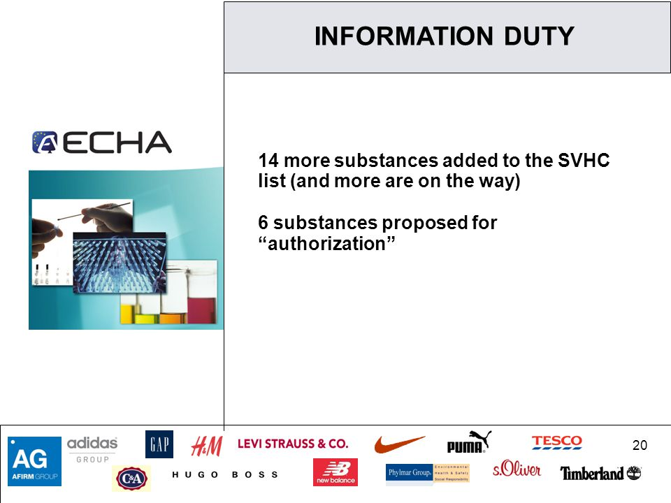 20 14 more substances added to the SVHC list (and more are on the way) 6 substances proposed for authorization INFORMATION DUTY