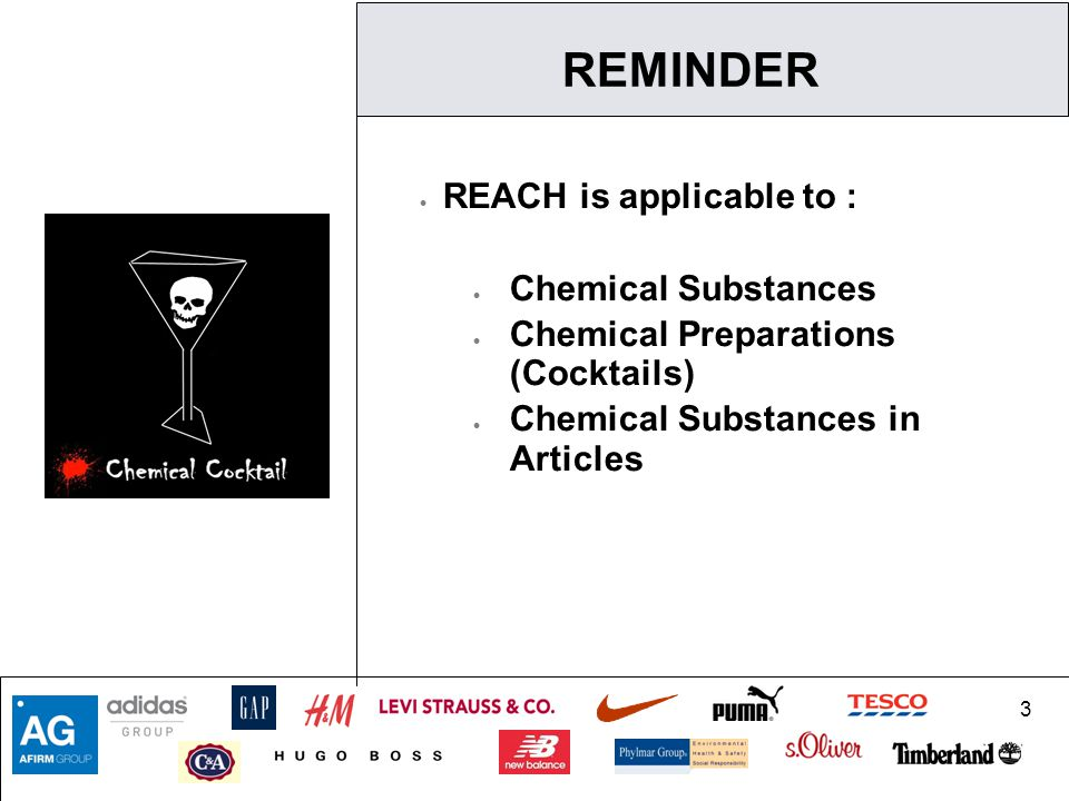 3  REACH is applicable to :  Chemical Substances  Chemical Preparations (Cocktails)  Chemical Substances in Articles REMINDER
