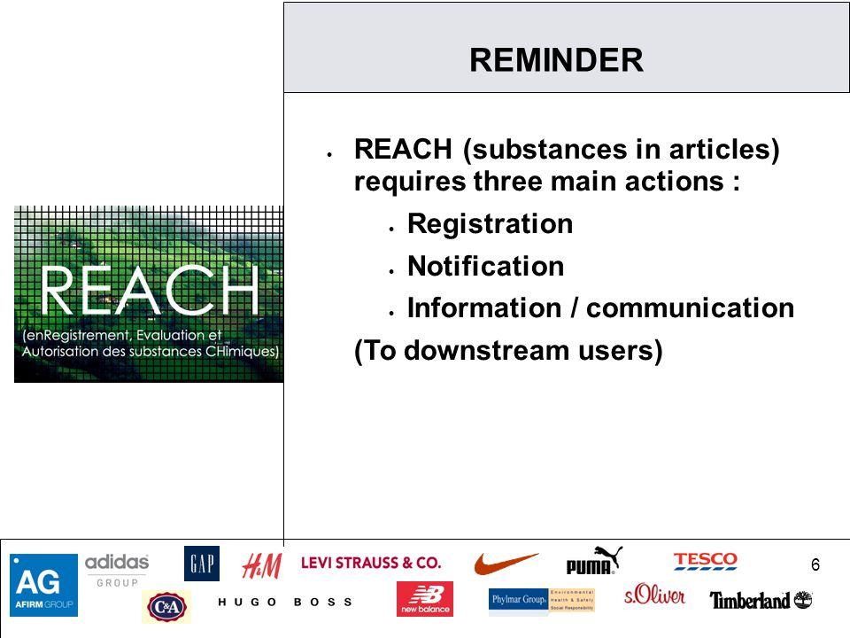 6 REMINDER  REACH (substances in articles) requires three main actions :  Registration  Notification  Information / communication (To downstream users)
