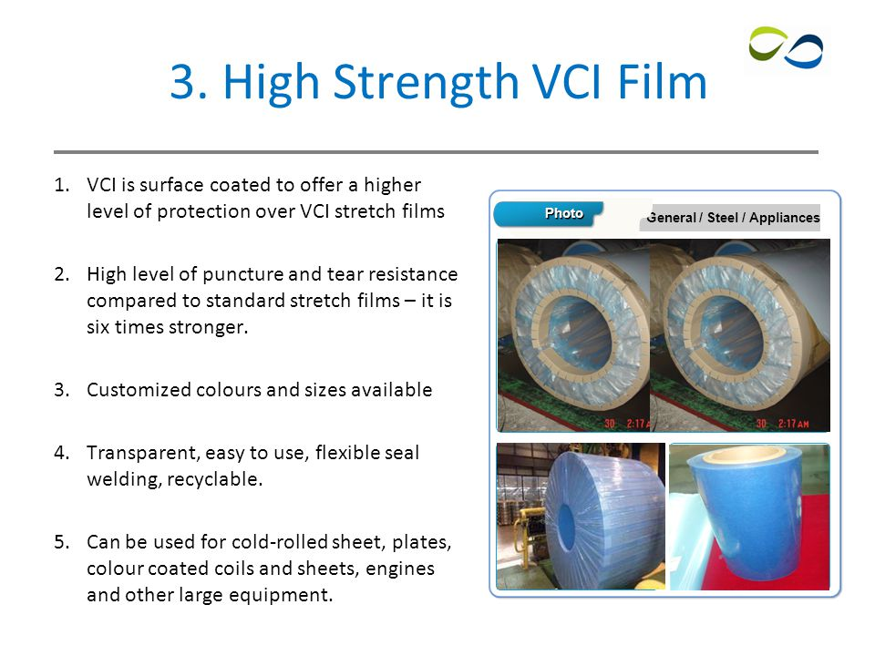 5 3. High Strength VCI Film 1.VCI is surface coated to offer a higher level of protection over VCI stretch films 2.High level of puncture and tear res