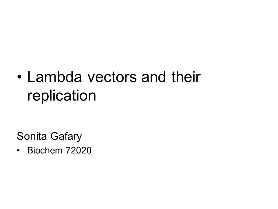 Lambda vectors and their replication Sonita Gafary Biochem 72020
