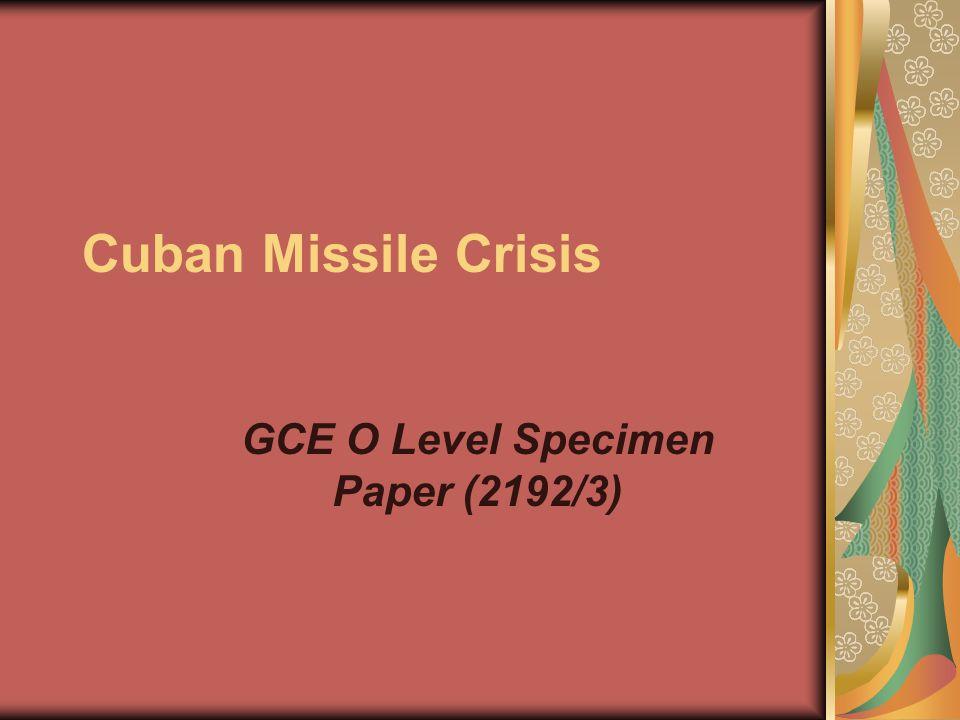 Cuban Missile Crisis GCE O Level Specimen Paper (2192/3)