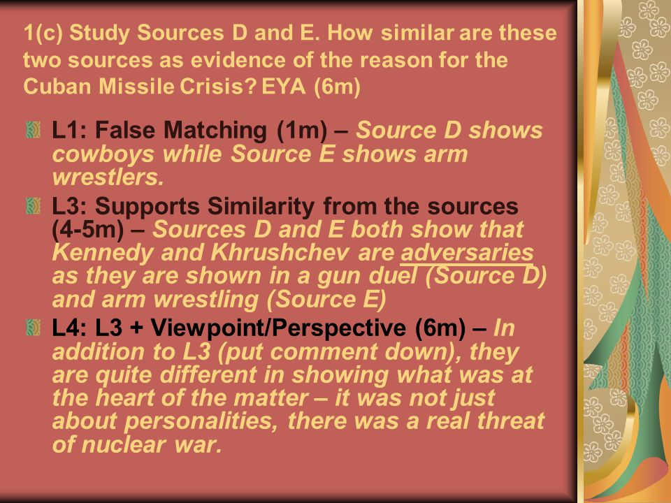 1(c) Study Sources D and E. How similar are these two sources as evidence of the reason for the Cuban Missile Crisis? EYA (6m) L1: False Matching (1m)