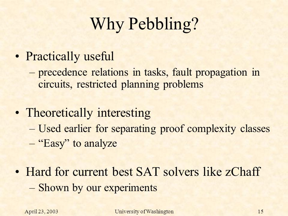 April 23, 2003University of Washington15 Why Pebbling.