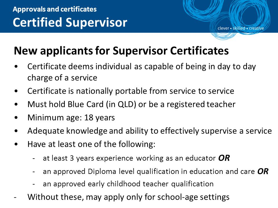 Approvals and certificates Certified Supervisor New applicants for Supervisor Certificates Certificate deems individual as capable of being in day to