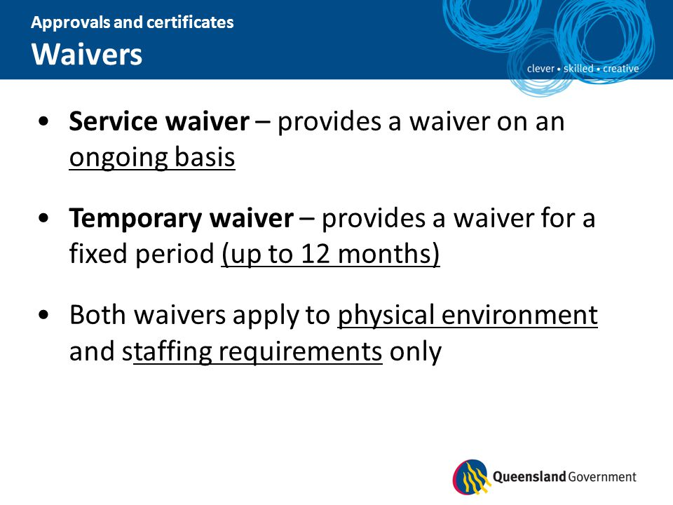 Approvals and certificates Waivers Service waiver – provides a waiver on an ongoing basis Temporary waiver – provides a waiver for a fixed period (up