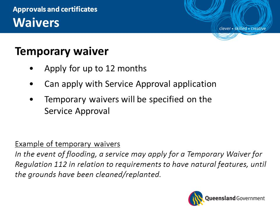 Temporary waiver Apply for up to 12 months Can apply with Service Approval application Temporary waivers will be specified on the Service Approval Exa