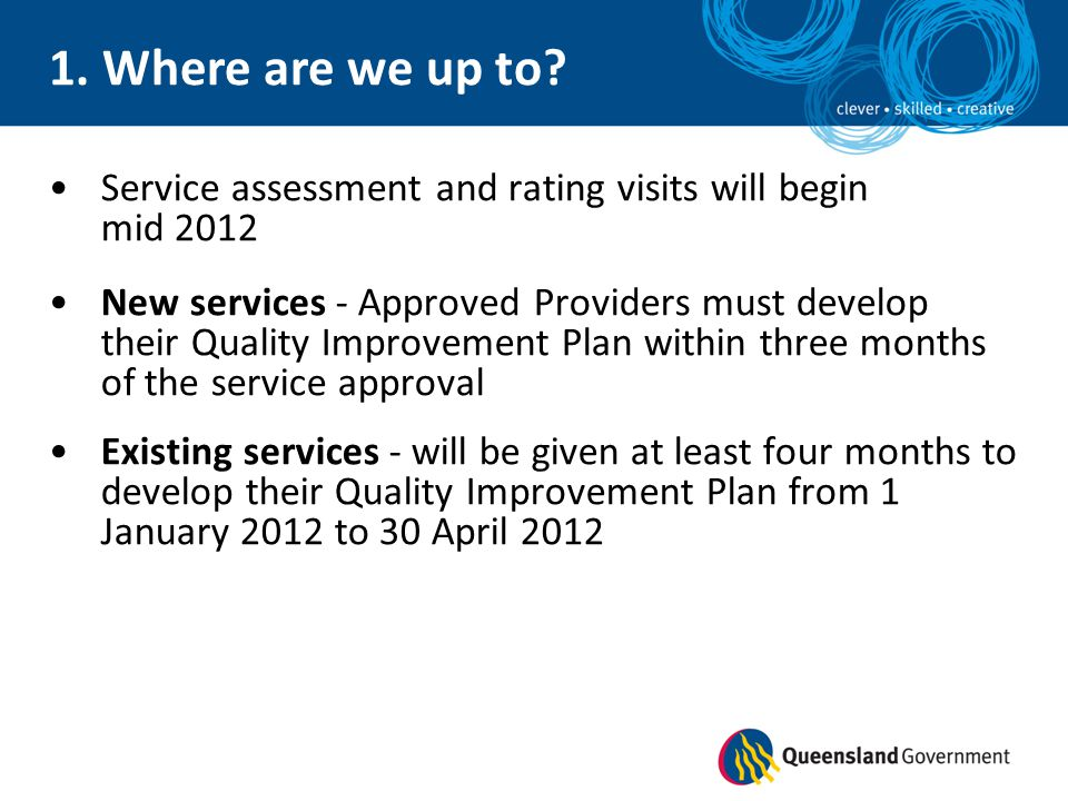 Service assessment and rating visits will begin mid 2012 New services - Approved Providers must develop their Quality Improvement Plan within three mo