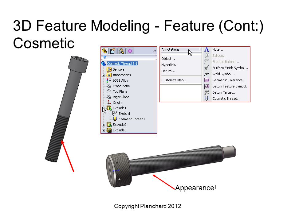 Copyright Planchard 2012 3D Feature Modeling - Feature (Cont:) Cosmetic Appearance!