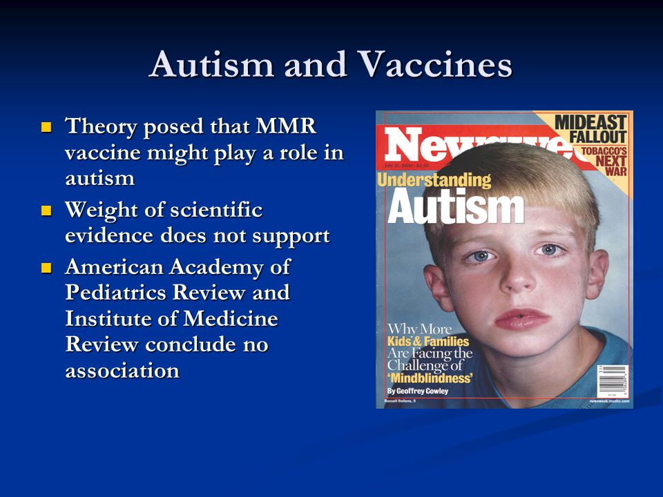 Autism and Vaccines Theory posed that MMR vaccine might play a role in autism Theory posed that MMR vaccine might play a role in autism Weight of scie
