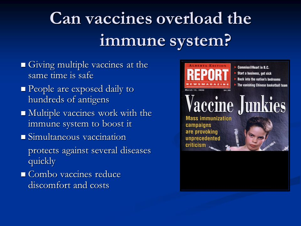 Can vaccines overload the immune system? Giving multiple vaccines at the same time is safe Giving multiple vaccines at the same time is safe People ar