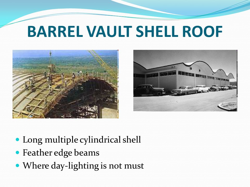 BARREL VAULT SHELL ROOF Long multiple cylindrical shell Feather edge beams Where day-lighting is not must