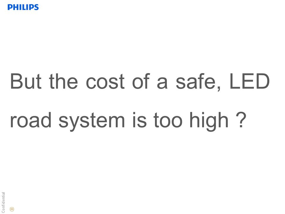 Confidential But the cost of a safe, LED road system is too high