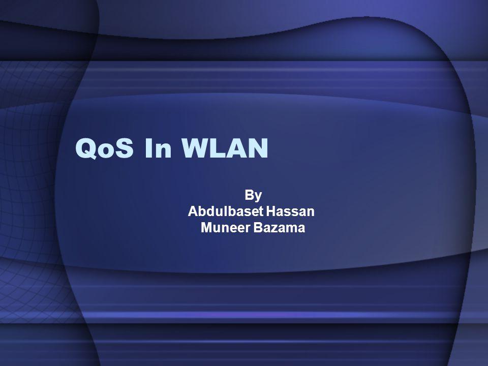 QoS In WLAN By Abdulbaset Hassan Muneer Bazama