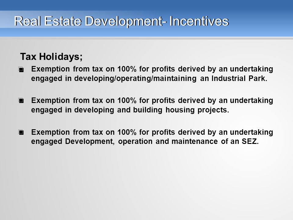 Real Estate Development- Incentives Tax Holidays; Exemption from tax on 100% for profits derived by an undertaking engaged in developing/operating/maintaining an Industrial Park.