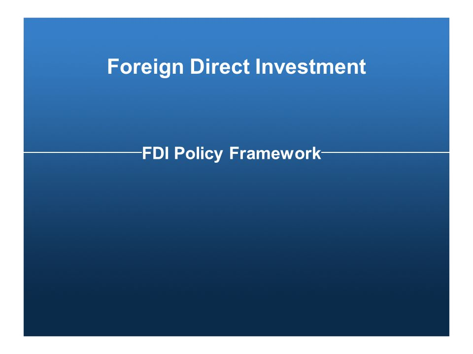 FDI Policy Framework Foreign Direct Investment