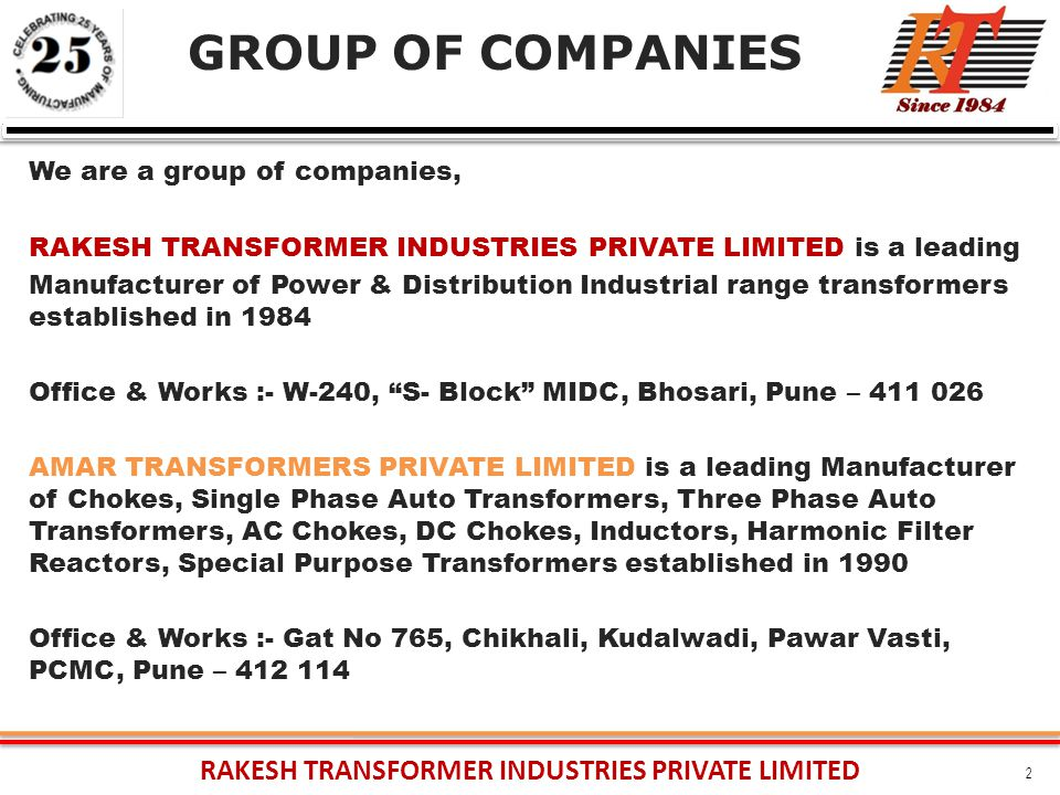 2 We are a group of companies, RAKESH TRANSFORMER INDUSTRIES PRIVATE LIMITED is a leading Manufacturer of Power & Distribution Industrial range transf