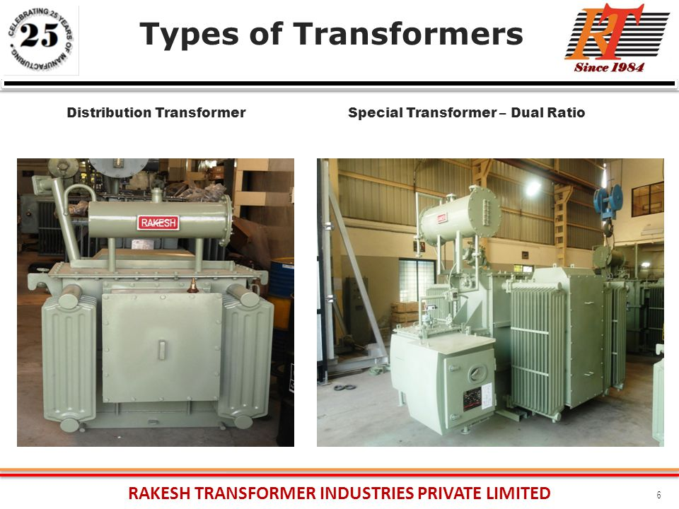 RAKESH TRANSFORMER INDUSTRIES PRIVATE LIMITED 6 Types of Transformers Distribution TransformerSpecial Transformer – Dual Ratio