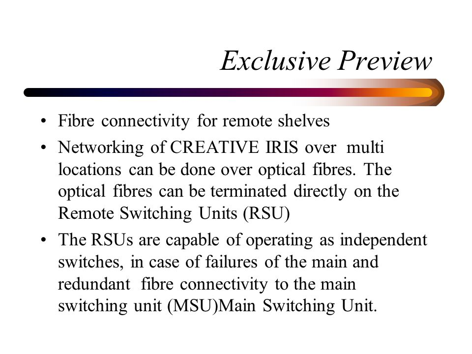 Exclusive Preview Fibre connectivity for remote shelves Networking of CREATIVE IRIS over multi locations can be done over optical fibres.