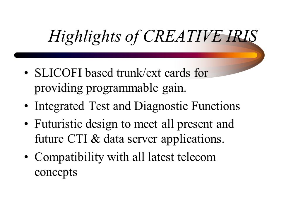 Highlights of CREATIVE IRIS SLICOFI based trunk/ext cards for providing programmable gain.