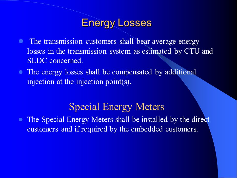 Energy Losses The transmission customers shall bear average energy losses in the transmission system as estimated by CTU and SLDC concerned.