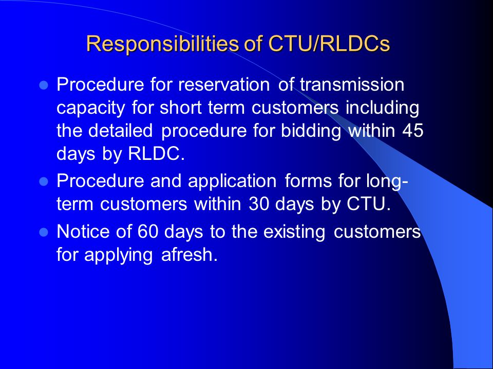 Responsibilities of CTU/RLDCs Procedure for reservation of transmission capacity for short term customers including the detailed procedure for bidding within 45 days by RLDC.