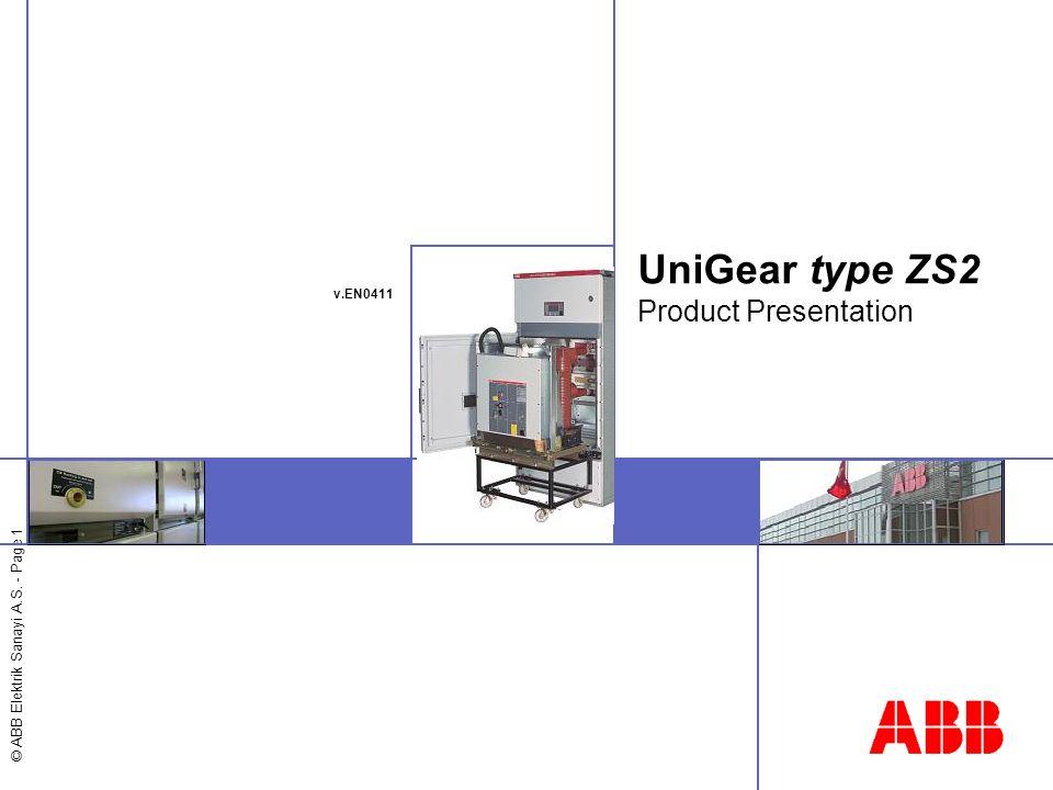 © ABB Elektrik Sanayi A.S. - Page 1 UniGear type ZS2 Product Presentation v.EN0411