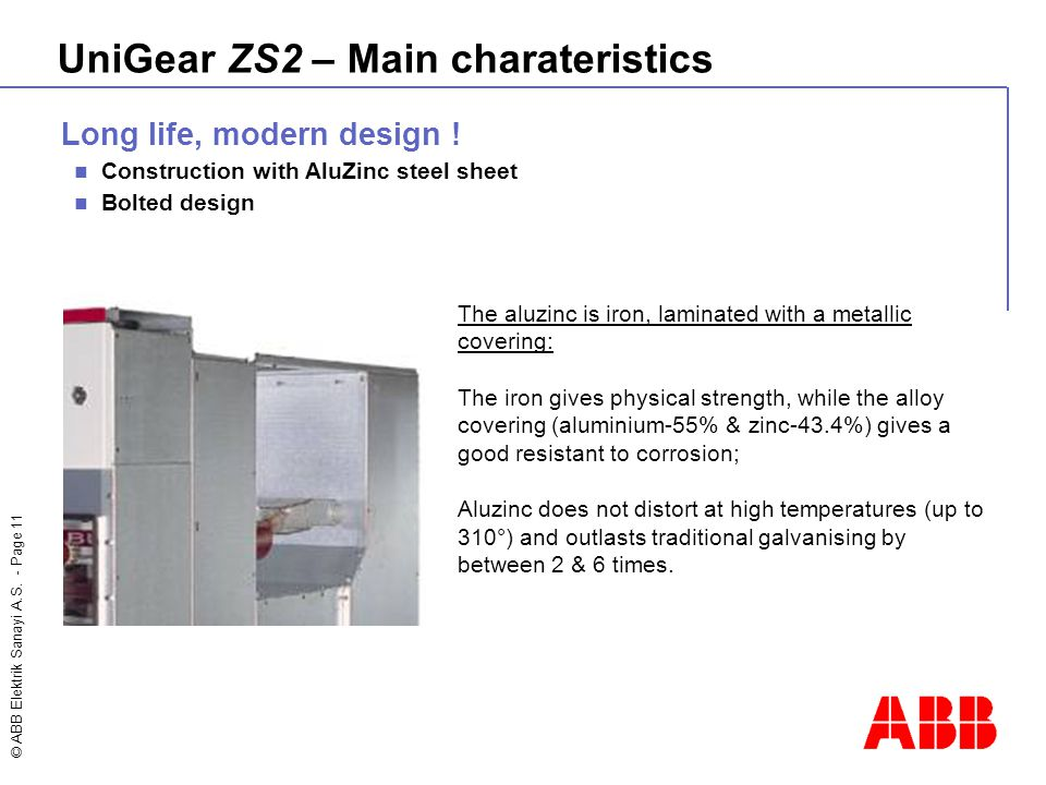 © ABB Elektrik Sanayi A.S. - Page 11 Long life, modern design ! Construction with AluZinc steel sheet Bolted design The aluzinc is iron, laminated wit