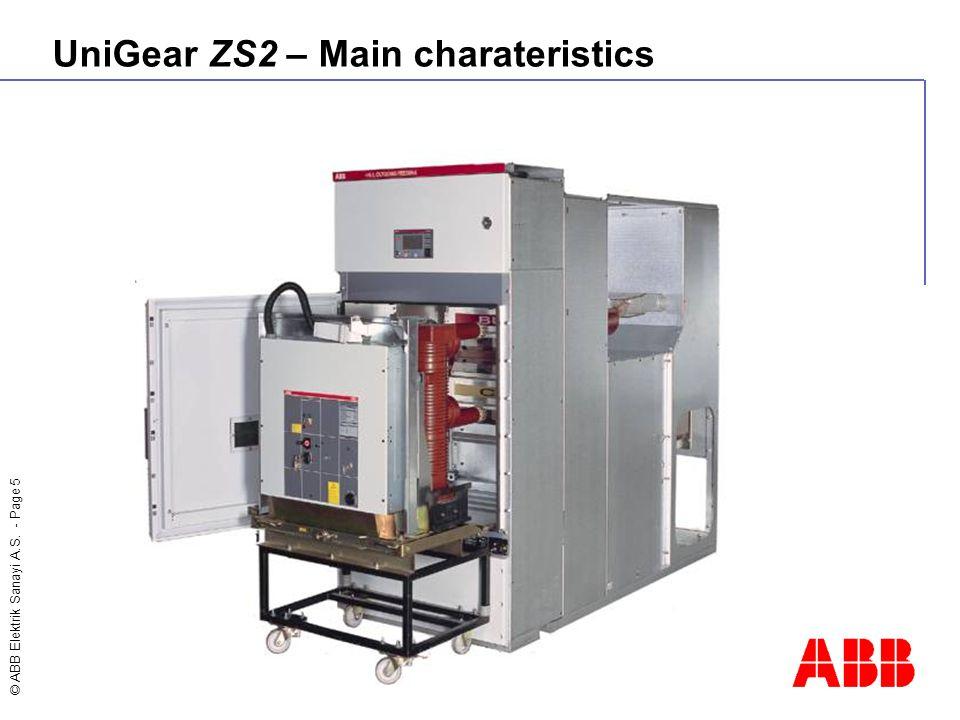 © ABB Elektrik Sanayi A.S. - Page 5 UniGear ZS2 – Main charateristics