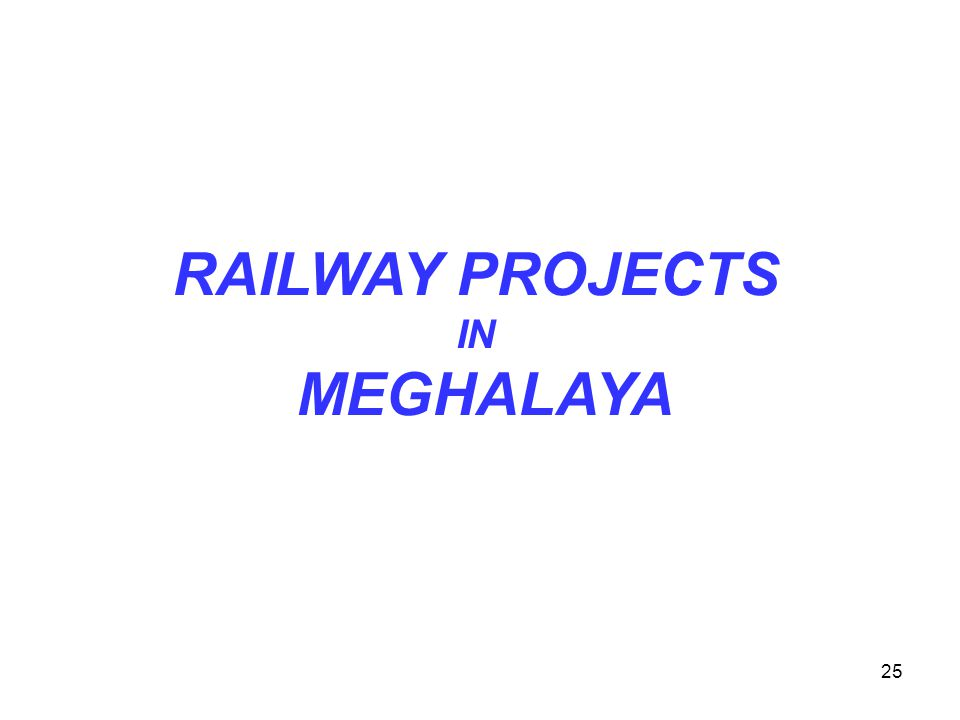 RAILWAY PROJECTS IN MEGHALAYA 25