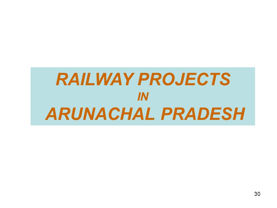 RAILWAY PROJECTS IN ARUNACHAL PRADESH 30