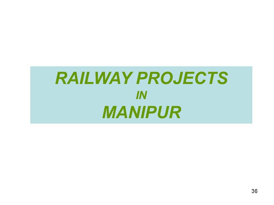 RAILWAY PROJECTS IN MANIPUR 36
