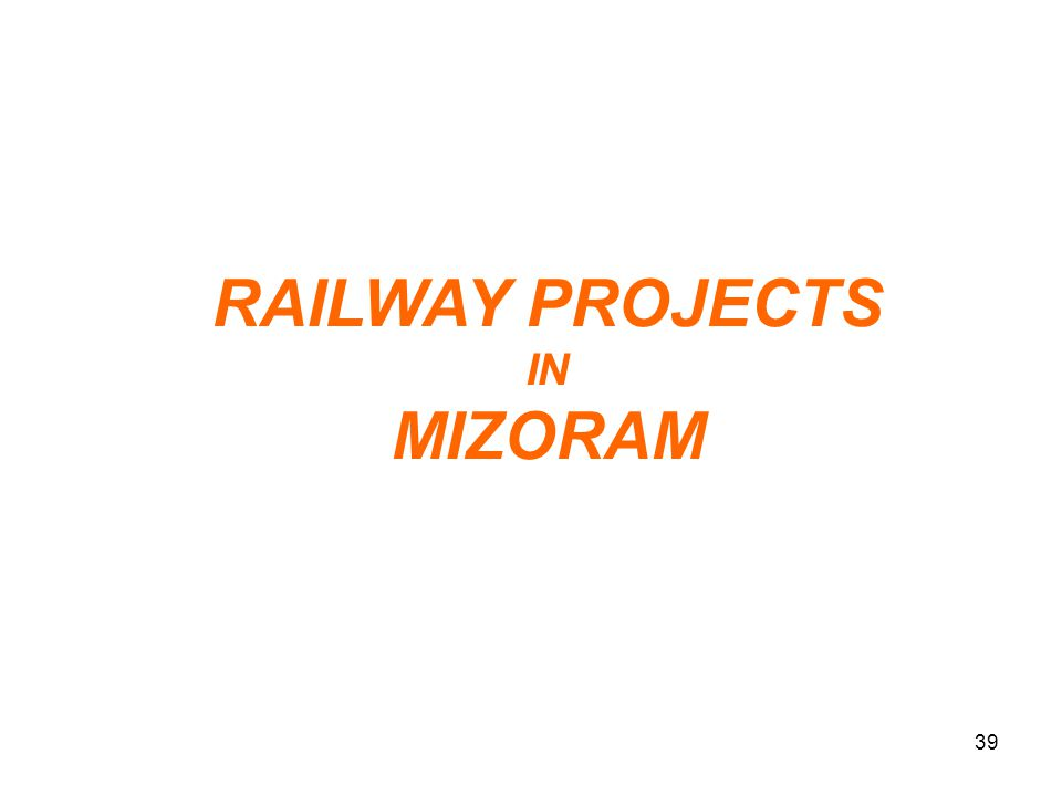 RAILWAY PROJECTS IN MIZORAM 39