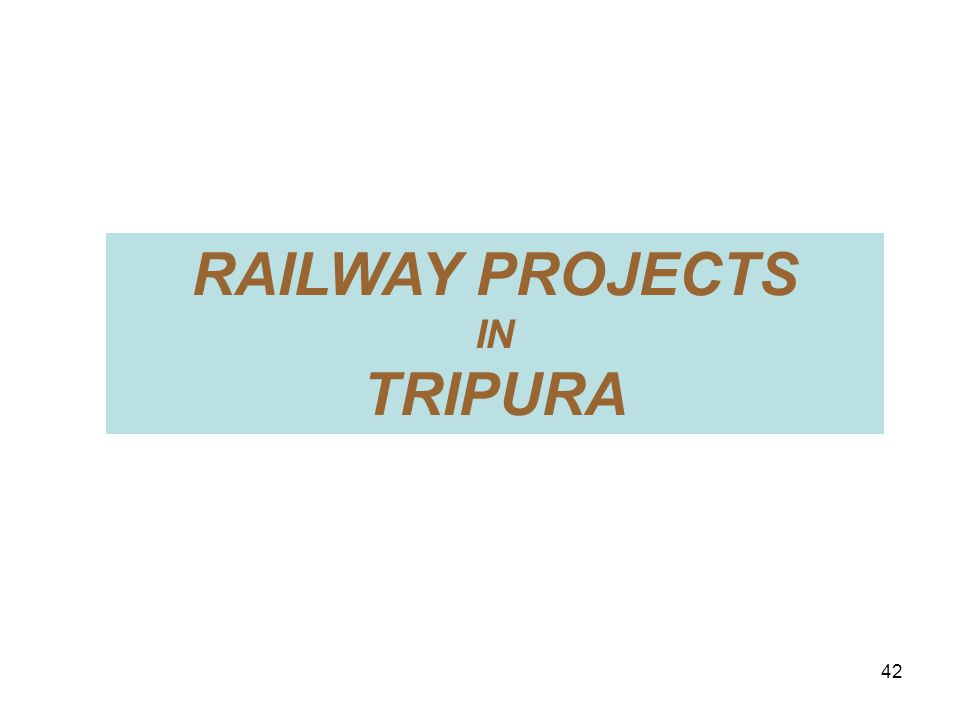 RAILWAY PROJECTS IN TRIPURA 42