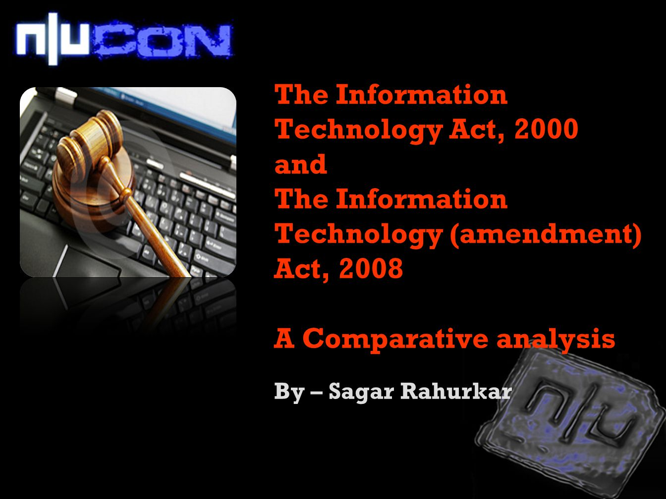 The Information Technology Act, 2000 and The Information Technology (amendment) Act, 2008 A Comparative analysis By – Sagar Rahurkar