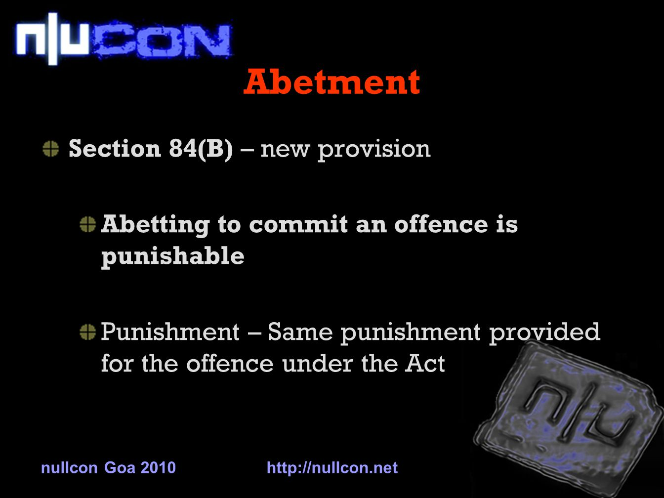 Abetment Section 84(B) – new provision Abetting to commit an offence is punishable Punishment – Same punishment provided for the offence under the Act nullcon Goa 2010http://nullcon.net