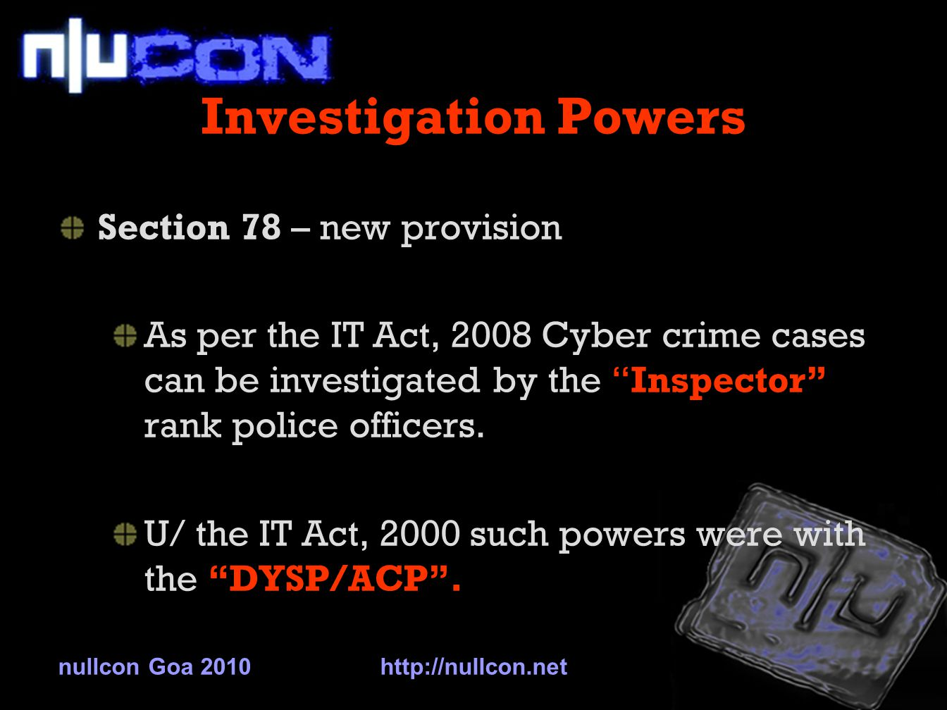 Investigation Powers Section 78 – new provision As per the IT Act, 2008 Cyber crime cases can be investigated by the Inspector rank police officers.