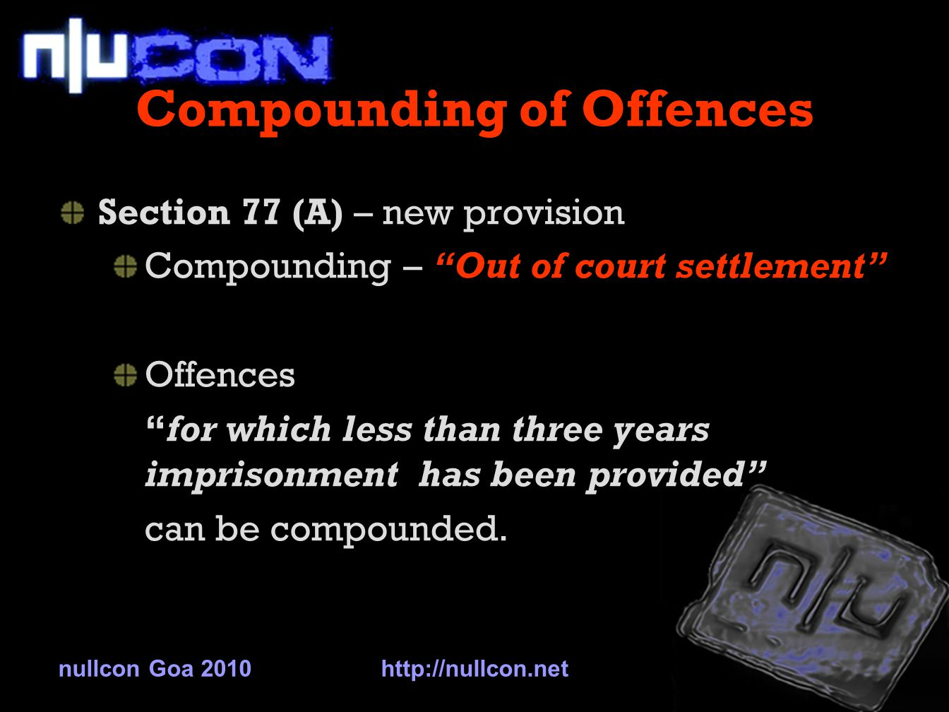 Compounding of Offences Section 77 (A) – new provision Compounding – Out of court settlement Offences for which less than three years imprisonment has been provided can be compounded.
