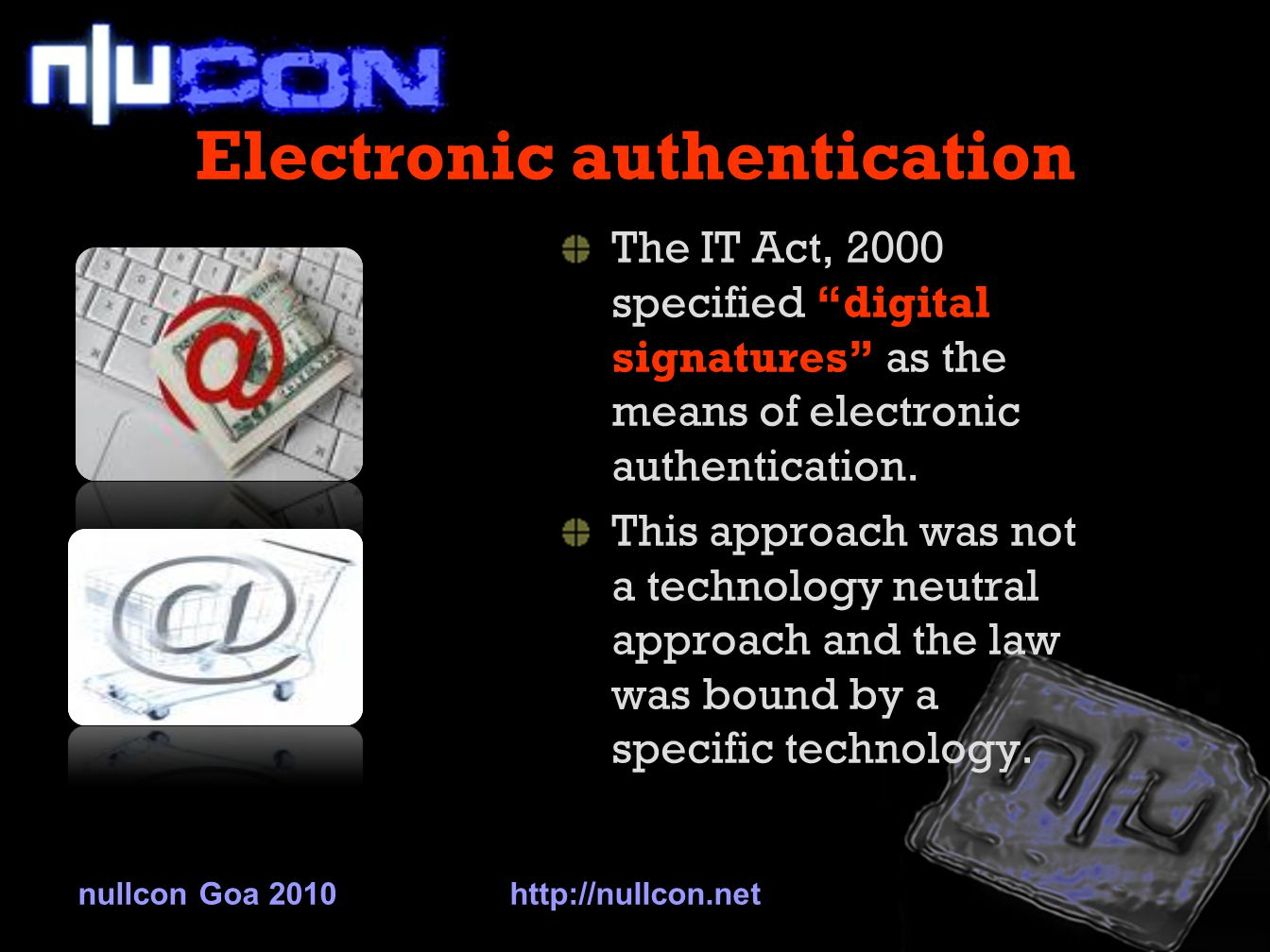 Section 66(A) Sending of offensive or false messages - new provision Also known as Cyber Stalking Covers sending of menacing, offensive or false messages via SMS/EMAIL/MMS Punishment – imprisonment upto 3 years and fine nullcon Goa 2010http://nullcon.net