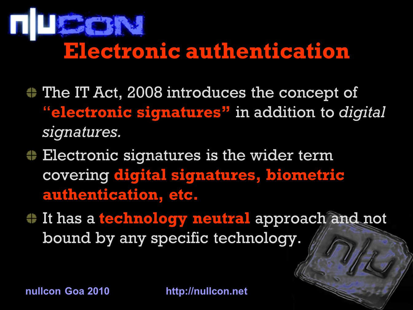 Electronic authentication The IT Act, 2008 introduces the concept of electronic signatures in addition to digital signatures.